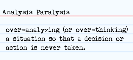 Paralysis by Analysis