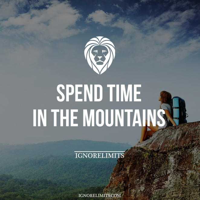 Spend Time In The Mountains