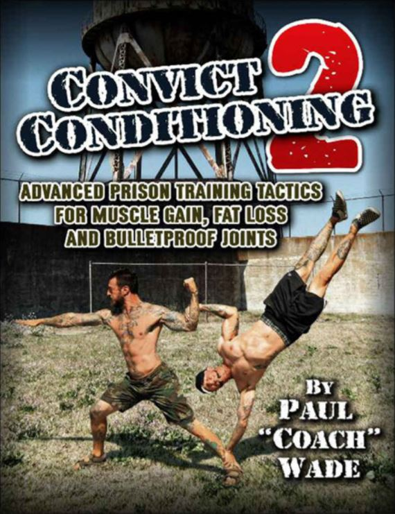 My Love For Bodyweight Training Had Me Re Visiting The Original Convict Conditioning Which I Reviewed A Couple Of Years Ago And More Recently Coach Paul