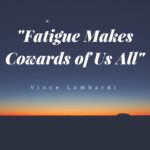 Fatigue Makes Cowards of Us All
